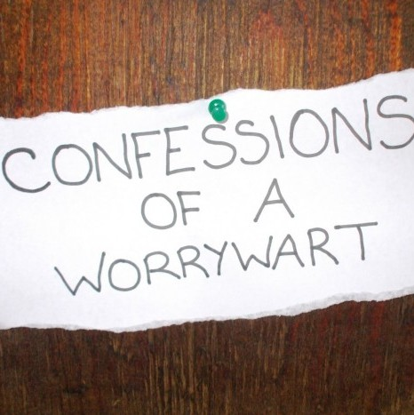 confessions-of-a-worrywart-624x468-e1383765307134.jpg